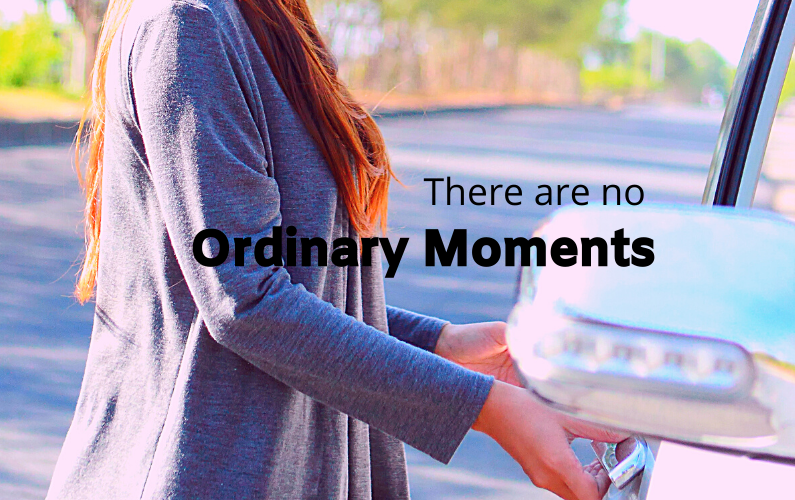 There are no ordinary moments